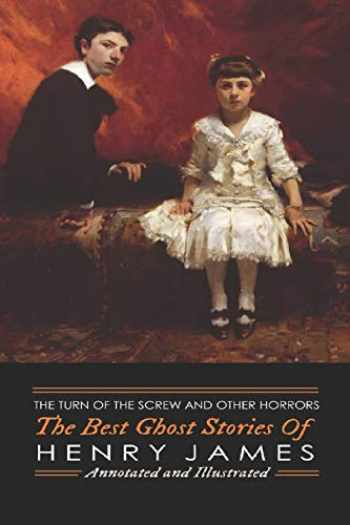 9781533424006-1533424004-The Turn of the Screw and Other Horrors: The Best Ghost Stories of Henry James: Annotated and Illustrated (Oldstyle Tales of Murder, Mystery, Hauntings, and Horror) (Volume 9)