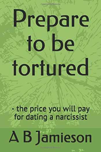 9781980542766-1980542767-Prepare to be tortured: - the price you will pay for dating a narcissist
