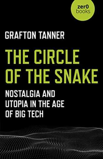 9781789040227-1789040221-The Circle of the Snake: Nostalgia and Utopia in the Age of Big Tech