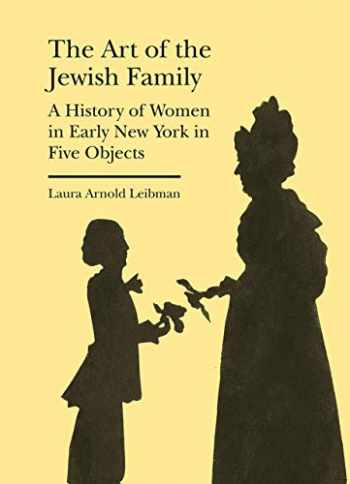 9781941792209-1941792200-The Art of the Jewish Family: A History of Women in Early New York in Five Objects (Bard Graduate Center - Cultural Histories of the Material World)