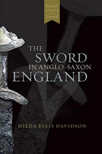 9780851157160-0851157165-The Sword in Anglo-Saxon England: Its Archaeology and Literature