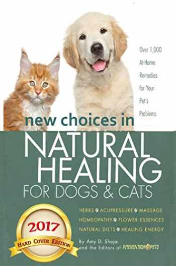 9781944423902-1944423907-New Choices in Natural Healing for Dogs & Cats: Herbs, Acupressure, Massage, Homeopathy, Flower Essences, Natural Diets, Healing Energy