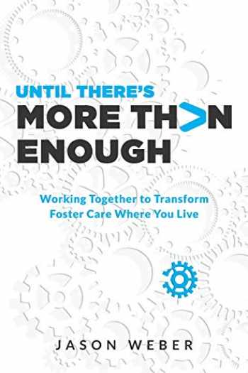 9781625861696-1625861699-Until There's More Than Enough: Working Together to Transform Foster Care Where You Live