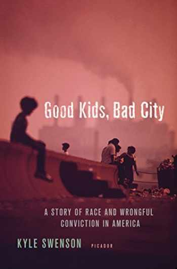 9781250120236-1250120233-Good Kids, Bad City: A Story of Race and Wrongful Conviction in America