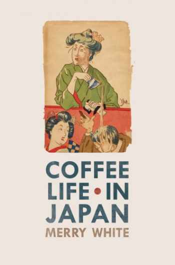 9780520271159-0520271157-Coffee Life in Japan (Volume 36)