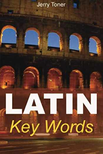 9780906672693-0906672694-Latin Key Words: Learn Latin Easily: 2,000-word Vocabulary Arranged by Frequency in a Hundred Units, with Comprehensive Latin and English Indexes (Oleander Language & Literature)