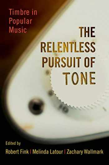 9780199985234-0199985235-The Relentless Pursuit of Tone: Timbre in Popular Music