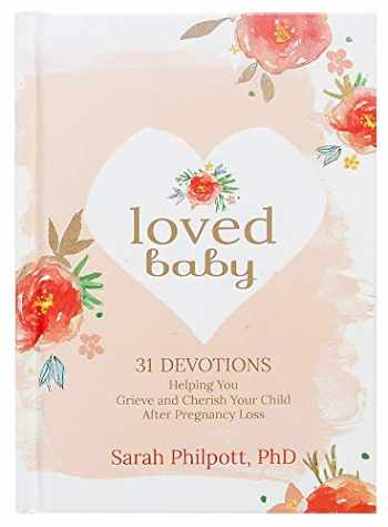 9781424555277-1424555272-Loved Baby: 31 Devotions Helping You Grieve and Cherish Your Child after Pregnancy Loss (Hardcover) – A Devotional Book on How to Cope, Mourn and Heal after Losing a Baby