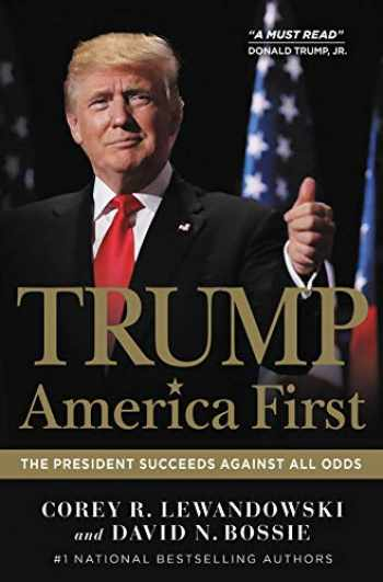 9781546084921-1546084924-Trump: America First: The President Succeeds Against All Odds