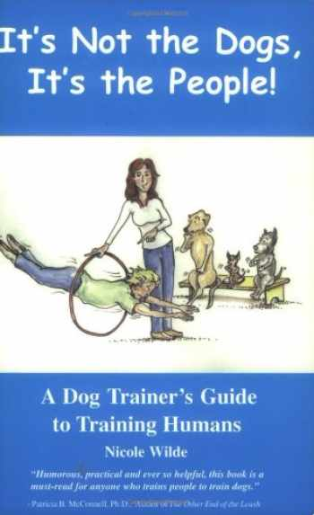 9780966772630-0966772636-It's Not the Dogs, It's the People! A Dog Trainer's Guide to Training Humans