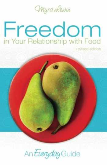 9780692953907-0692953906-Freedom in Your Relationship with Food: An Everyday Guide