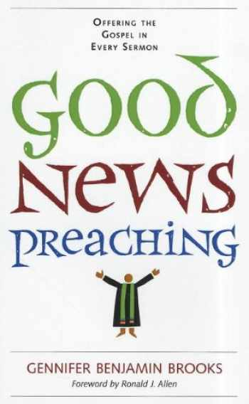 9780829819175-0829819177-Good News Preaching: Offering the Gospel in Every Sermon