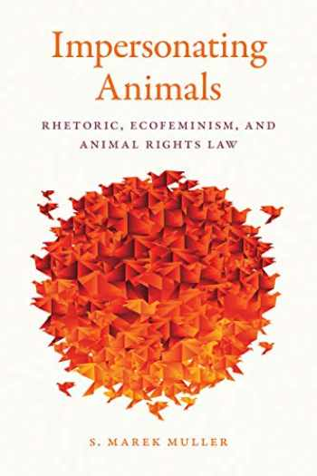 9781611863666-161186366X-Impersonating Animals: Rhetoric, Ecofeminism, and Animal Rights Law