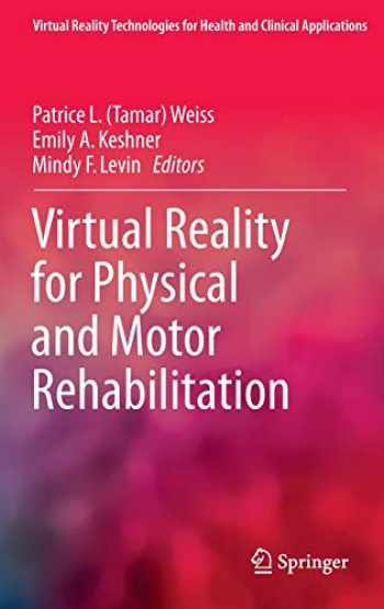 9781493909674-1493909673-Virtual Reality for Physical and Motor Rehabilitation (Virtual Reality Technologies for Health and Clinical Applications)