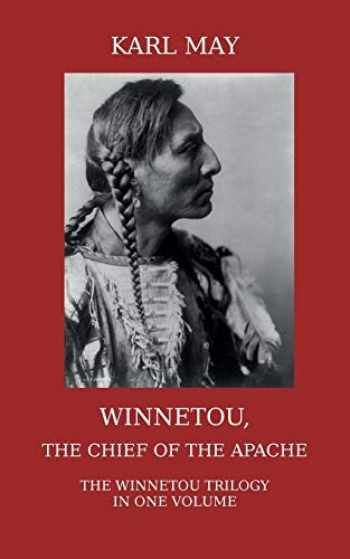 9781910472002-191047200X-Winnetou, the Chief of the Apache: The Full Winnetou Trilogy in one Volume