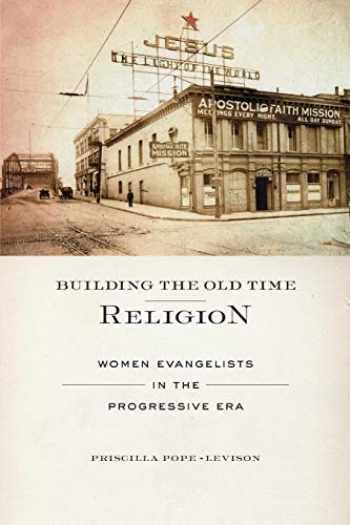 9781479889891-147988989X-Building the Old Time Religion: Women Evangelists in the Progressive Era