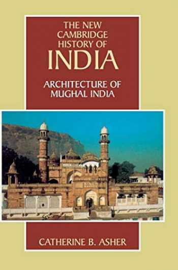 9780521267281-0521267285-Architecture of Mughal India (The New Cambridge History of India, Vol. 1.4)