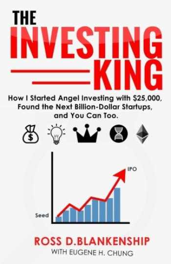 9781983638305-1983638307-The Investing King: How I started angel investing with $25,000, found the next billion-dollar startups, and you can too.