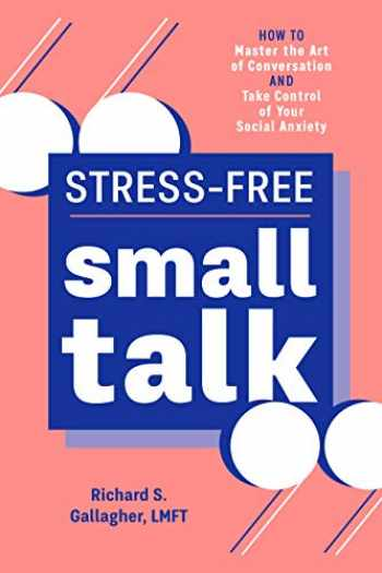 9781641528955-1641528958-Stress-Free Small Talk: How to Master the Art of Conversation and Take Control of Your Social Anxiety