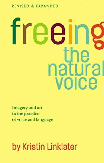 9781854599711-1854599712-Freeing the Natural Voice: Imagery and Art in the Practice of Voice and Language