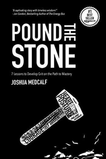 9780692887622-0692887628-Pound The Stone: 7 Lessons To Develop Grit On The Path To Mastery