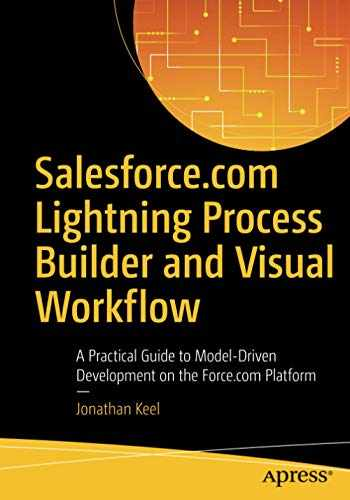 9781484216903-1484216903-Salesforce.com Lightning Process Builder and Visual Workflow: A Practical Guide to Model-Driven Development on the Force.com Platform
