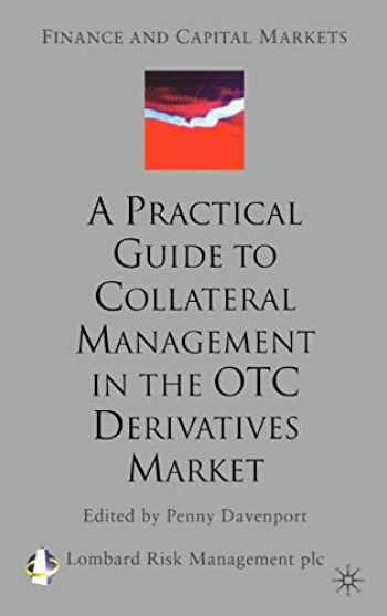 9781403912039-1403912033-A Practical Guide to Collateral Management in the OTC Derivatives Market (Finance and Capital Markets Series)