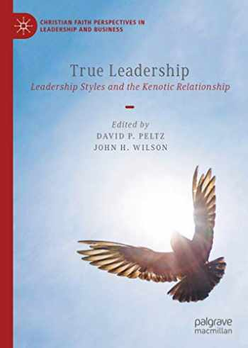 9783030466596-3030466590-True Leadership: Leadership Styles and the Kenotic Relationship (Christian Faith Perspectives in Leadership and Business)