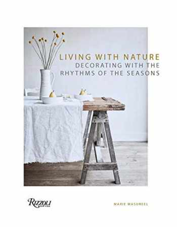 9780847867943-0847867943-Living with Nature: Decorating with the Rhythms of the Seasons