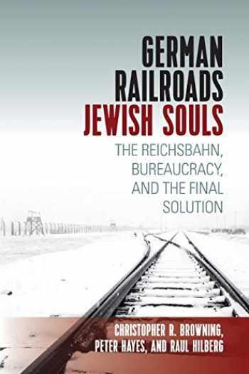 9781789202762-1789202760-German Railroads, Jewish Souls: The Reichsbahn, Bureaucracy, and the Final Solution