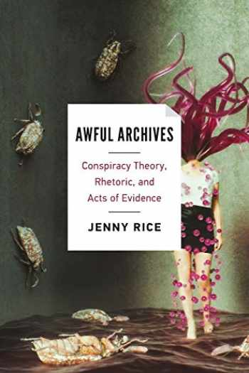 9780814255797-0814255795-Awful Archives: Conspiracy Theory, Rhetoric, and Acts of Evidence