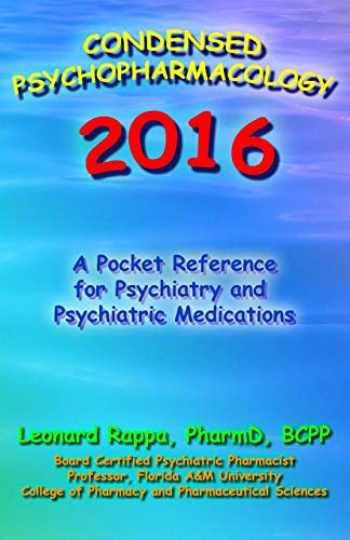9780982535080-0982535082-Condensed Psychopharmacology 2016: A Pocket Reference for Psychiatry and Psychotropic Medications