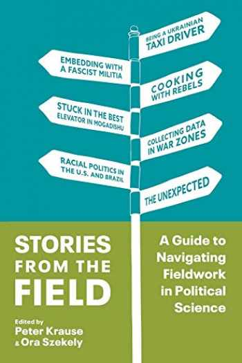 9780231193016-0231193017-Stories from the Field: A Guide to Navigating Fieldwork in Political Science