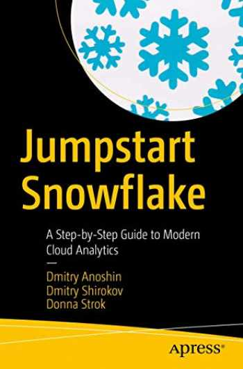 9781484253274-1484253272-Jumpstart Snowflake: A Step-by-Step Guide to Modern Cloud Analytics