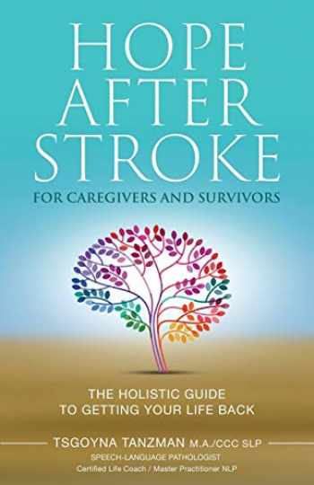 9781732953802-1732953805-Hope After Stroke for Caregivers and Survivors: The Holistic Guide To Getting Your Life Back