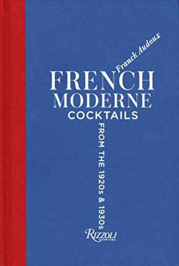 9780847861606-0847861600-French Moderne: Cocktails from the Twenties and Thirties with recipes