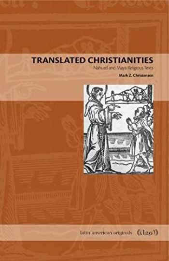 9780271063614-0271063610-Translated Christianities (Nahuatl and Maya Religious Texts)