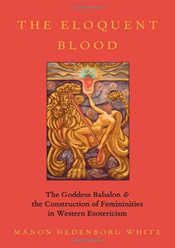 9780190065027-0190065028-The Eloquent Blood: The Goddess Babalon and the Construction of Femininities in Western Esotericism (Oxford Studies in Western Esotericism)