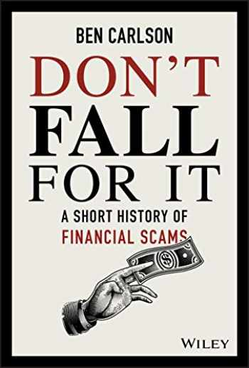 9781119605164-1119605164-Don't Fall For It: A Short History of Financial Scams