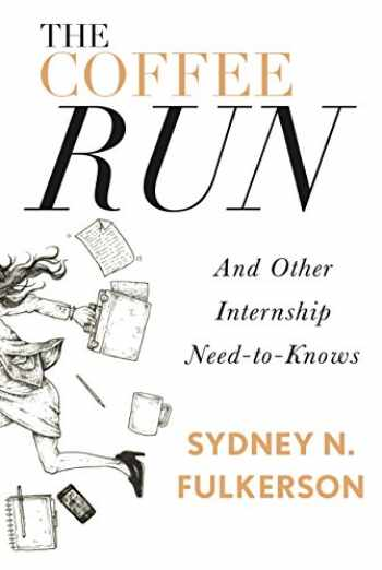 9781941758434-1941758436-The Coffee Run: And Other Internship Need-to-Knows: And Other Internship Need-to-Knows