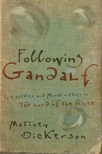 9781587430855-1587430851-Following Gandalf: Epic Battles and Moral Victory in The Lord of the Rings