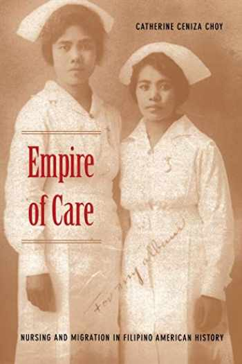 9780822330899-082233089X-Empire of Care: Nursing and Migration in Filipino American History (American Encounters/Global Interactions)
