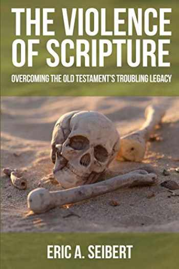 9780800698256-0800698258-The Violence of Scripture: Overcoming the Old Testament's Troubling Legacy