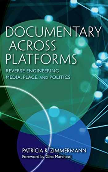 9780253043474-0253043476-Documentary Across Platforms: Reverse Engineering Media, Place, and Politics