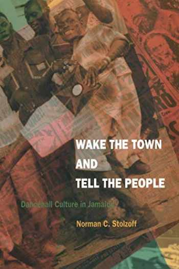 9780822325147-0822325144-Wake the Town and Tell the People: Dancehall Culture in Jamaica
