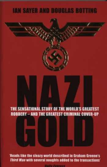 9781840187854-1840187859-Nazi Gold: The Sensational Story of the World's Greatest Robbery - and the Greatest Criminal Cover-Up