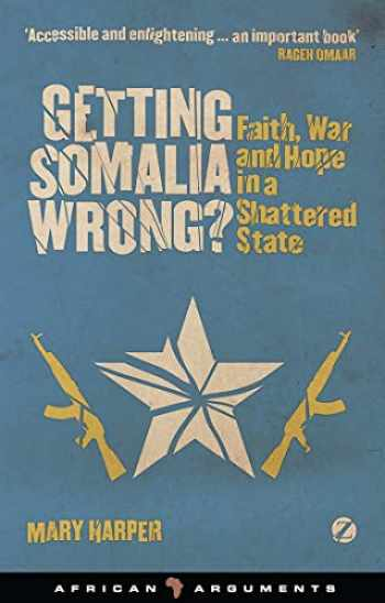 9781842779330-1842779338-Getting Somalia Wrong?: Faith, War and Hope in a Shattered State (African Arguments)