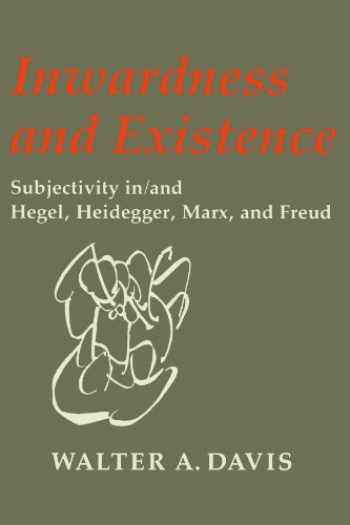 9780299120146-0299120147-Inwardness and Existence: Subjectivity in/and Hegel, Heidegger, Marx, and Freud