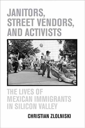 9780520246430-0520246438-Janitors, Street Vendors, and Activists: The Lives of Mexican Immigrants in Silicon Valley