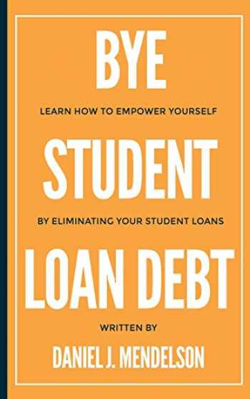 9780999447826-0999447823-BYE Student Loan Debt: Learn How to Empower Yourself by Eliminating Your Student Loans